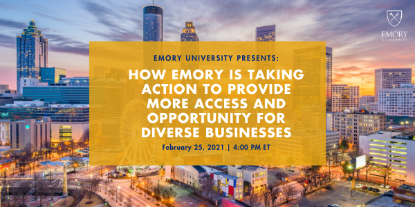 "February 25 at 4 PM: ""How Emory Takes Action to Provide Access and Opportunity for Diverse Business"""