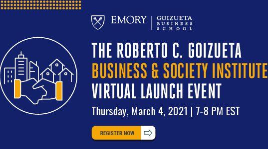 Register for The Roberto C. Goizueta Business & Society Institute Launch March 4