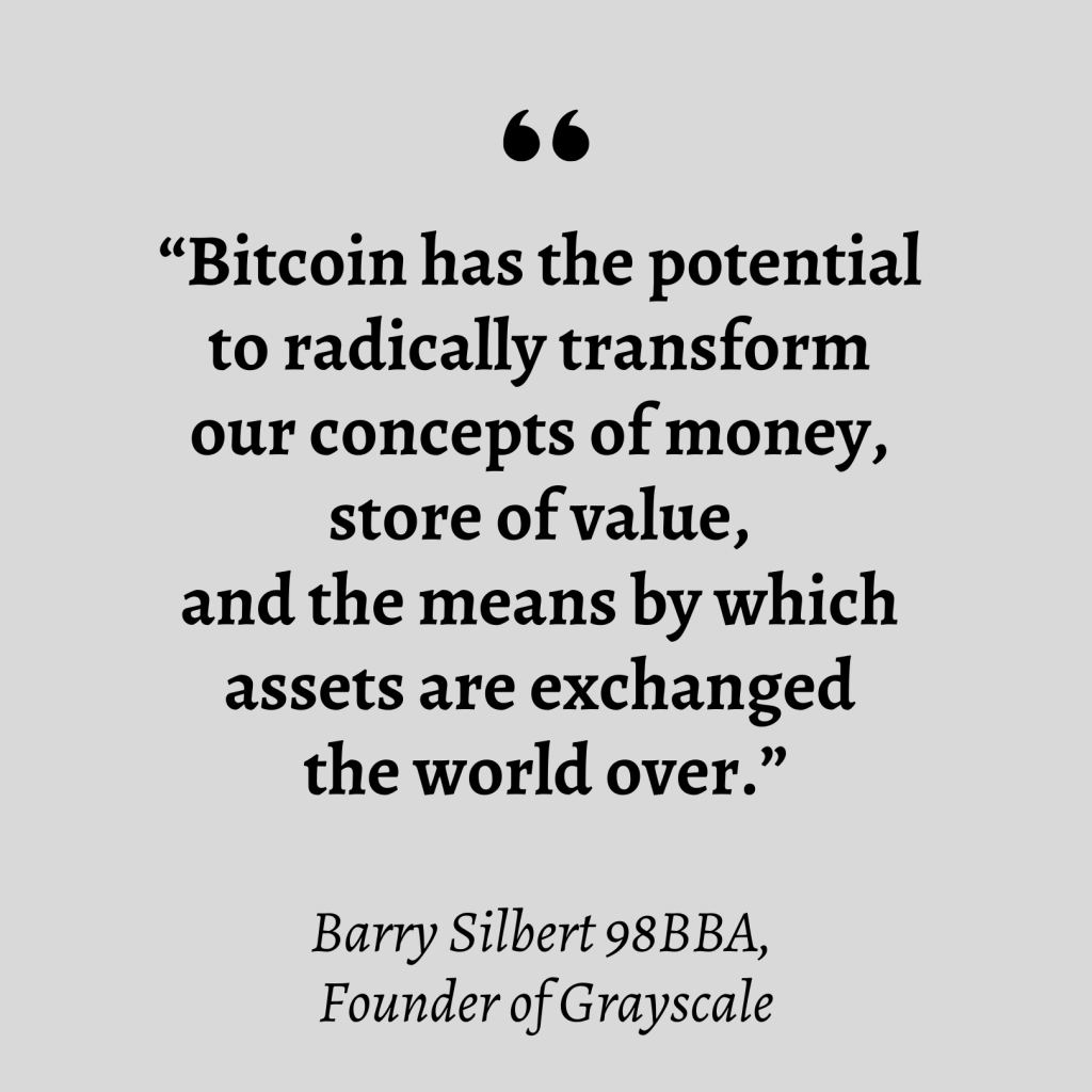 """""""Bitcoin has the potential to radically transform our concepts of money, store of value, and the means by which assets are exchanged the world over."""" — Barry Silbert, Founder of Grayscale"""